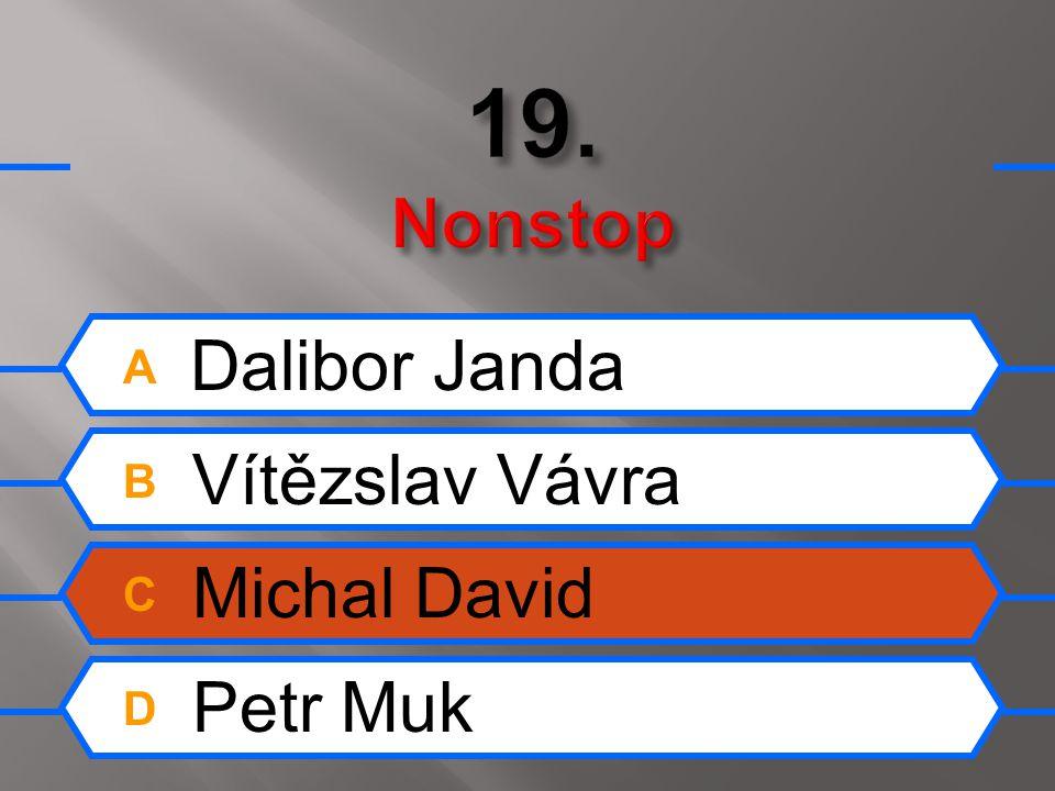 A Dalibor Janda B Vítězslav Vávra C Michal David D Petr Muk