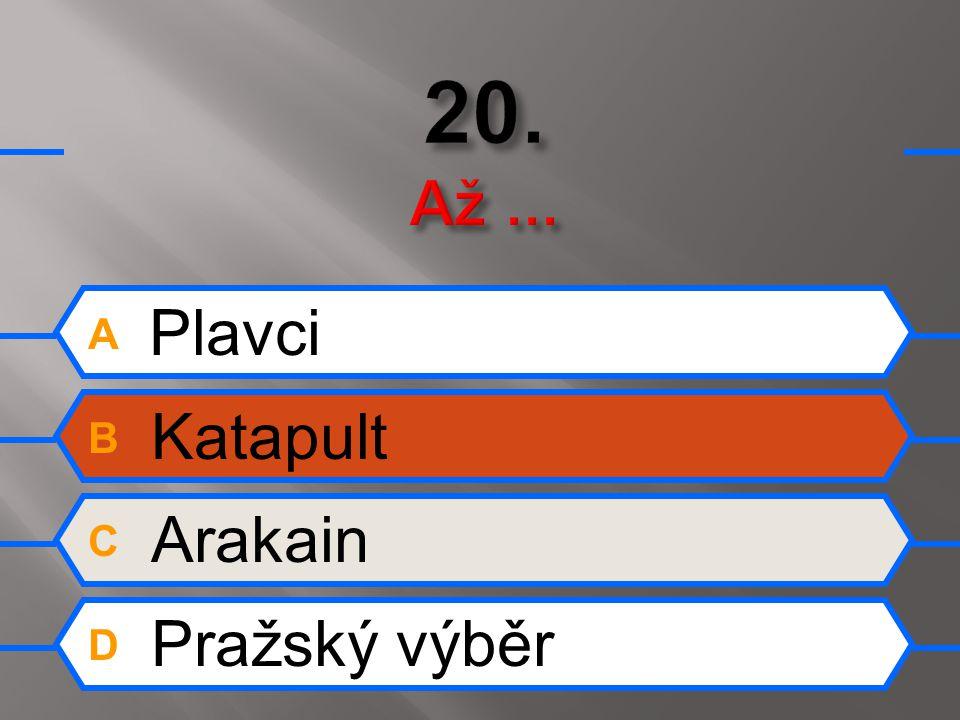 A Plavci B Katapult C Arakain D Pražský výběr