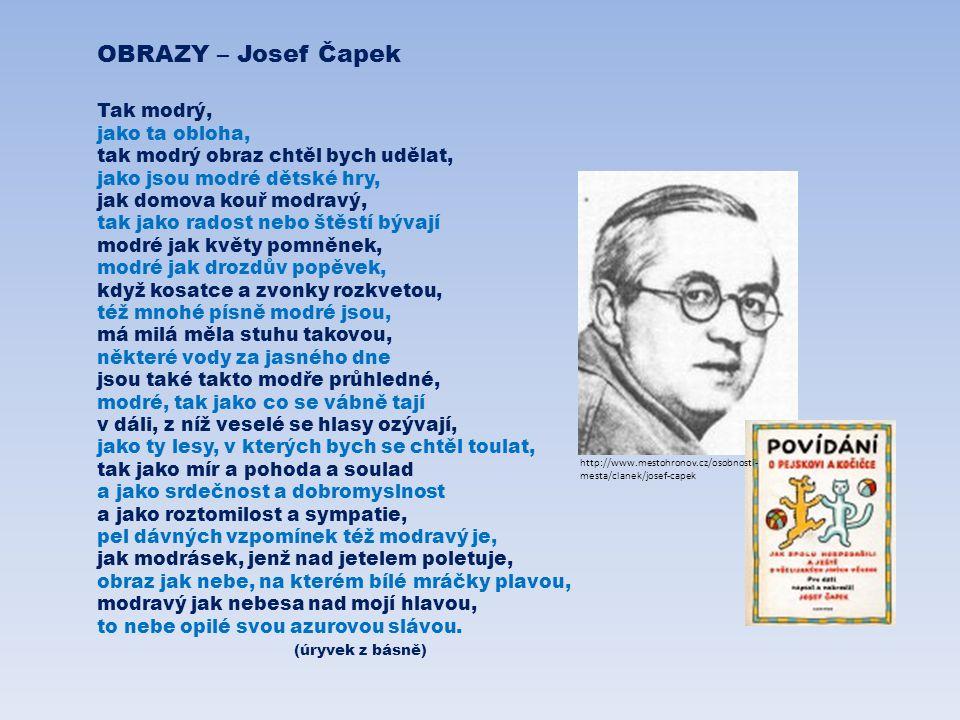 OBRAZY – Josef Čapek Tak modrý, jako ta obloha, tak modrý obraz chtěl bych udělat, jako jsou modré dětské hry, jak domova kouř modravý, tak jako rados