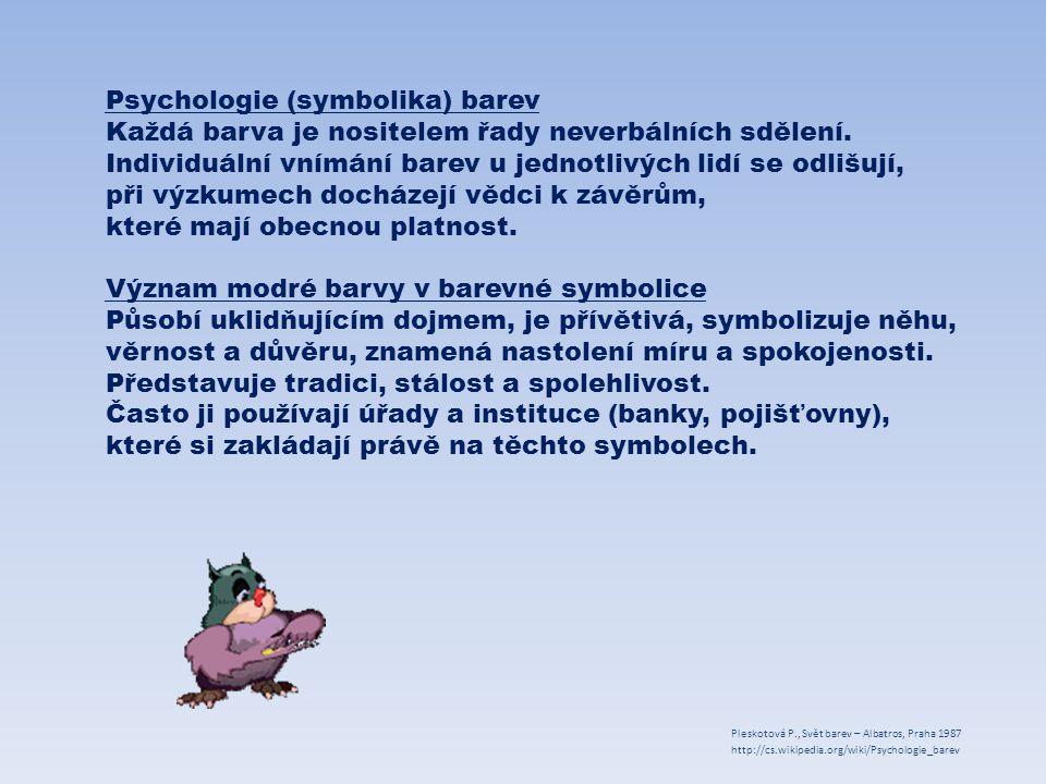 Modrá v přírodě http://lolikoko.blogz.cz/files/tyrkis.jpg http://www.stockphotos.cz/image.php?img_i d=14087801&img_type=1 http://morce899.blog.cz/1111/modra-ryba http://www.psdgraphics.com/backgrounds/b lue-sky-background/ http://mysicka-11.blog.cz/0708/kvetinovy-horoskop http://monakystranky.blog.cz/0804/morske-vlny