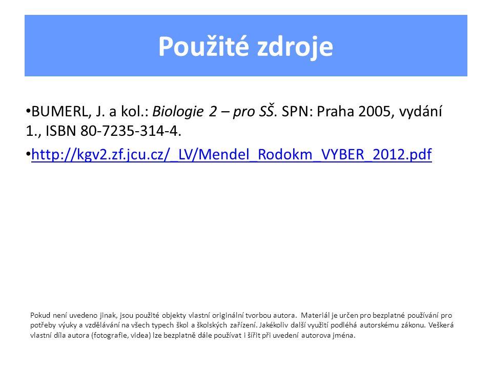 Použité zdroje BUMERL, J. a kol.: Biologie 2 – pro SŠ. SPN: Praha 2005, vydání 1., ISBN 80-7235-314-4. http://kgv2.zf.jcu.cz/_LV/Mendel_Rodokm_VYBER_2