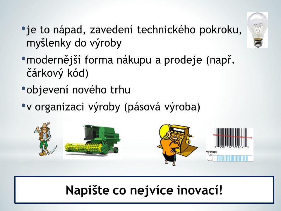je to nápad, zavedení technického pokroku, myšlenky do výroby modernější forma nákupu a prodeje (např. čárkový kód) objevení nového trhu v organizaci