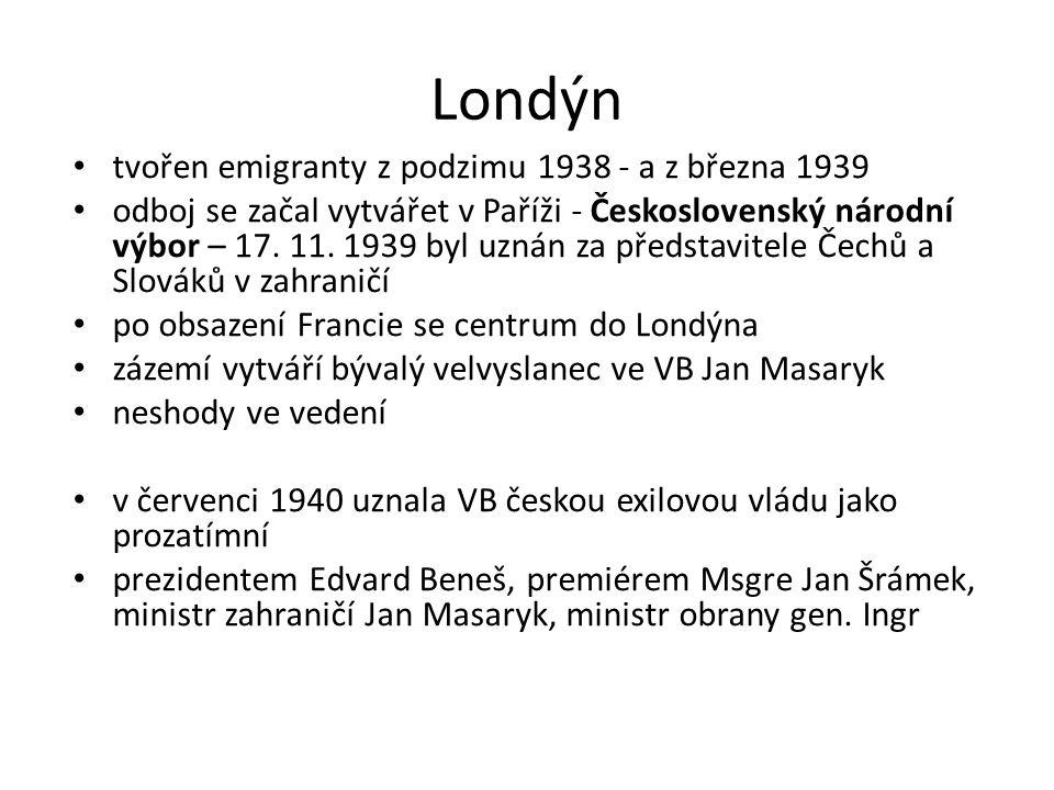 Londýn tvořen emigranty z podzimu 1938 - a z března 1939 odboj se začal vytvářet v Paříži - Československý národní výbor – 17. 11. 1939 byl uznán za p