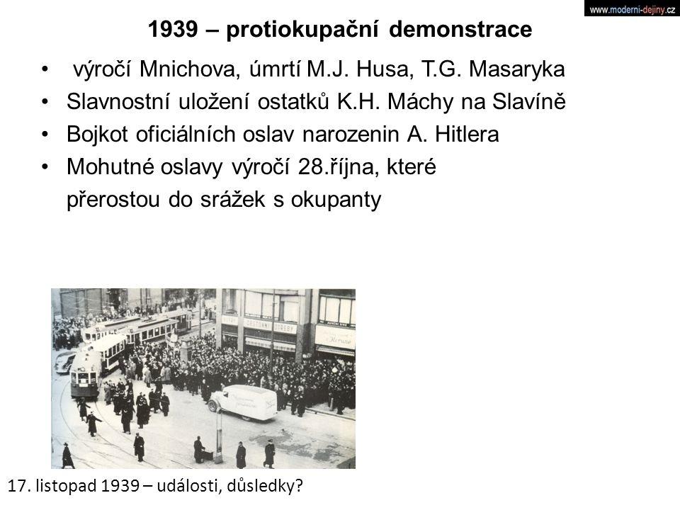 1939 – protiokupační demonstrace výročí Mnichova, úmrtí M.J. Husa, T.G. Masaryka Slavnostní uložení ostatků K.H. Máchy na Slavíně Bojkot oficiálních o