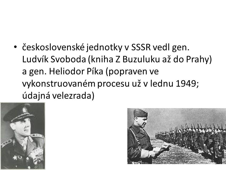 československé jednotky v SSSR vedl gen. Ludvík Svoboda (kniha Z Buzuluku až do Prahy) a gen. Heliodor Píka (popraven ve vykonstruovaném procesu už v