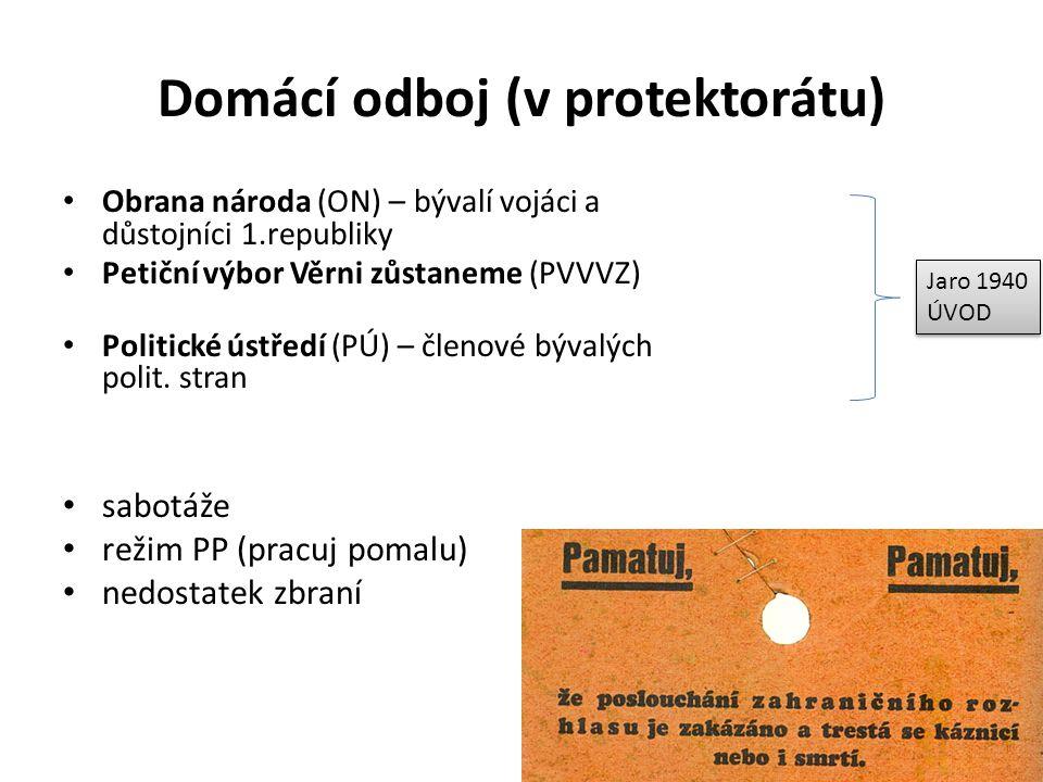 Domácí odboj (v protektorátu) Obrana národa (ON) – bývalí vojáci a důstojníci 1.republiky Petiční výbor Věrni zůstaneme (PVVVZ) Politické ústředí (PÚ) – členové bývalých polit.