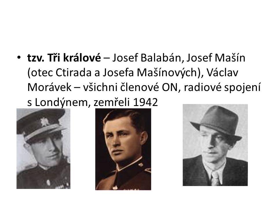 tzv. Tři králové – Josef Balabán, Josef Mašín (otec Ctirada a Josefa Mašínových), Václav Morávek – všichni členové ON, radiové spojení s Londýnem, zem