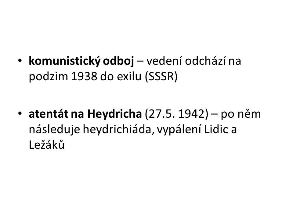 komunistický odboj – vedení odchází na podzim 1938 do exilu (SSSR) atentát na Heydricha (27.5. 1942) – po něm následuje heydrichiáda, vypálení Lidic a
