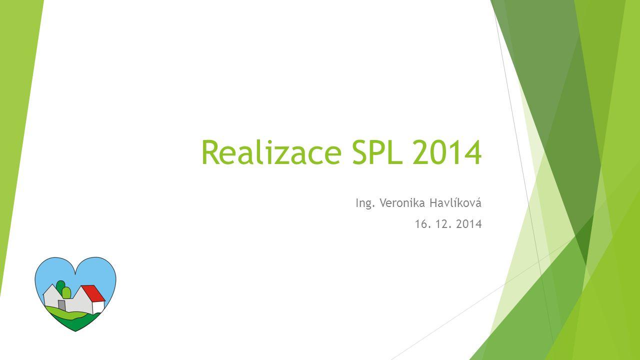 Realizace SPL 2014 Ing. Veronika Havlíková 16. 12. 2014