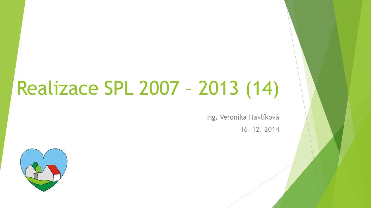 Realizace SPL 2007 – 2013 (14) Ing. Veronika Havlíková 16. 12. 2014