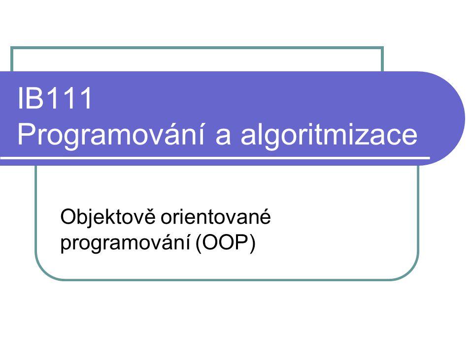 IB111 Programování a algoritmizace Objektově orientované programování (OOP)