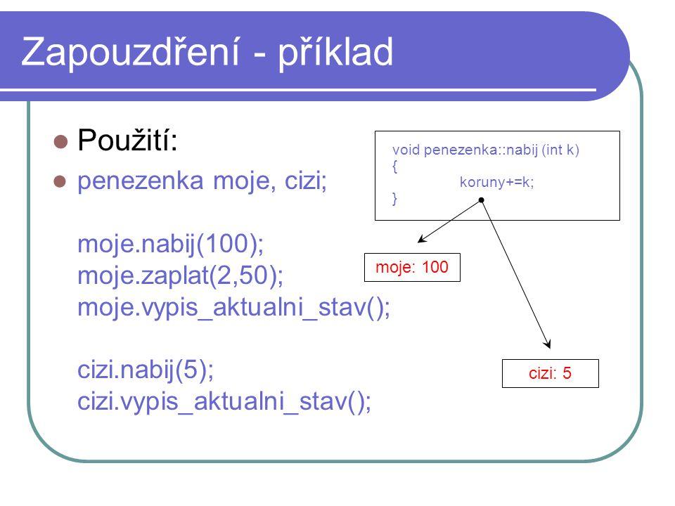 Zapouzdření - příklad Použití: penezenka moje, cizi; moje.nabij(100); moje.zaplat(2,50); moje.vypis_aktualni_stav(); cizi.nabij(5); cizi.vypis_aktualn