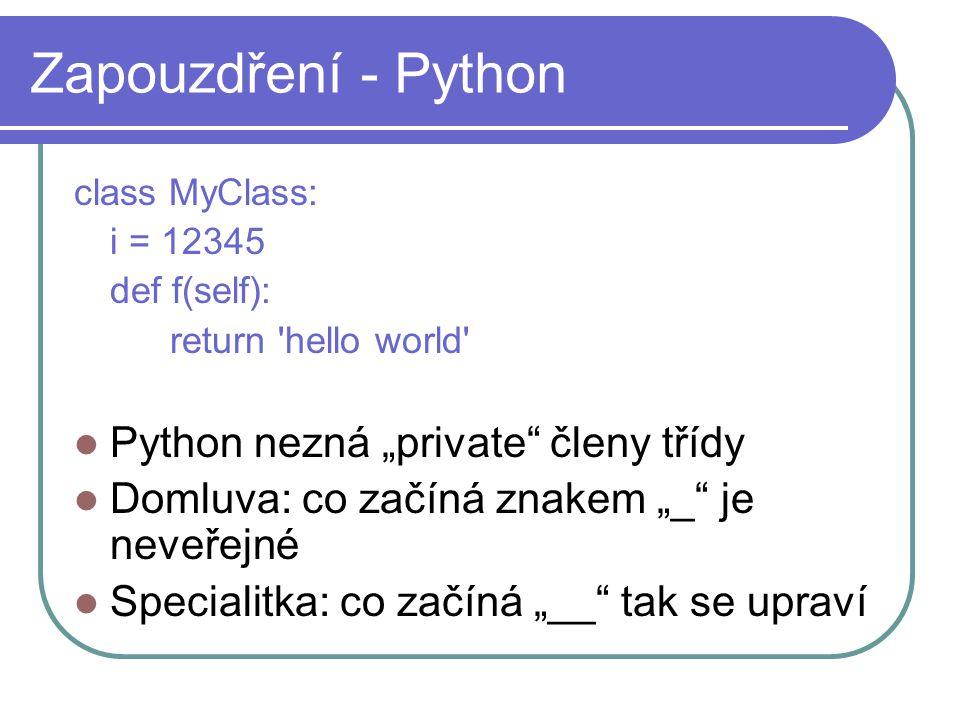 """Zapouzdření - Python class MyClass: i = 12345 def f(self): return 'hello world' Python nezná """"private"""" členy třídy Domluva: co začíná znakem """"_"""" je ne"""