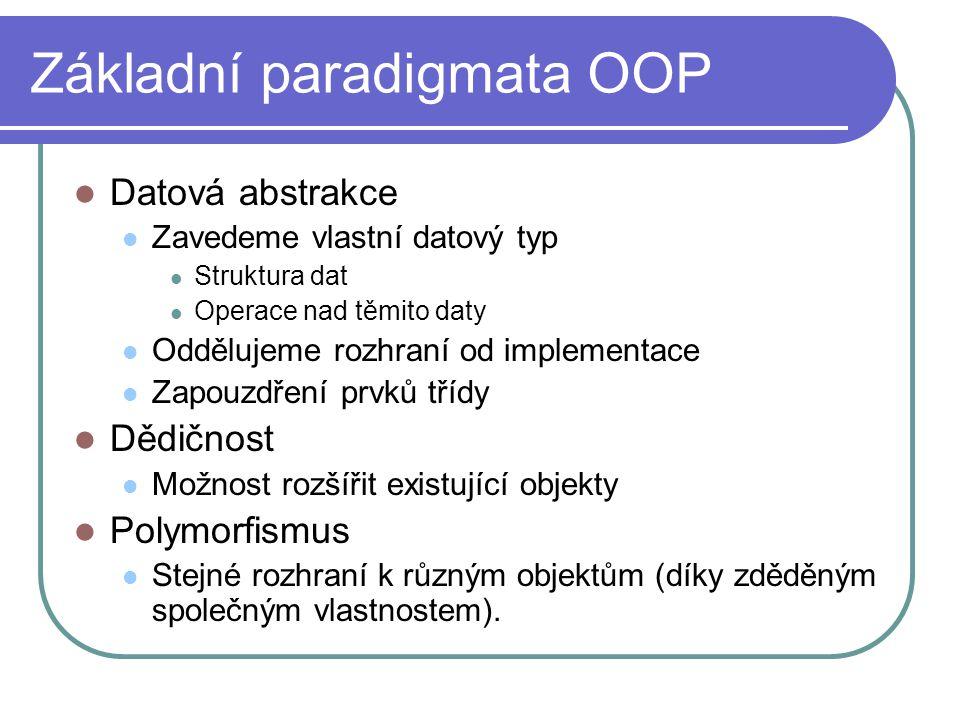 Základní paradigmata OOP Datová abstrakce Zavedeme vlastní datový typ Struktura dat Operace nad těmito daty Oddělujeme rozhraní od implementace Zapouz