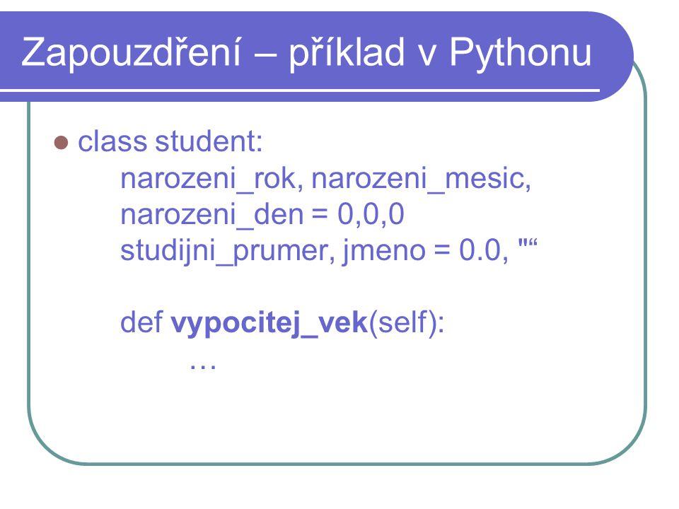 Zapouzdření – příklad v Pythonu class student: narozeni_rok, narozeni_mesic, narozeni_den = 0,0,0 studijni_prumer, jmeno = 0.0,