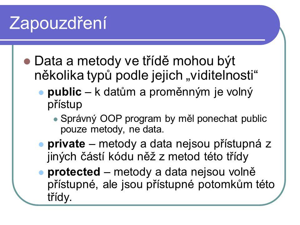 """Zapouzdření Data a metody ve třídě mohou být několika typů podle jejich """"viditelnosti"""" public – k datům a proměnným je volný přístup Správný OOP progr"""