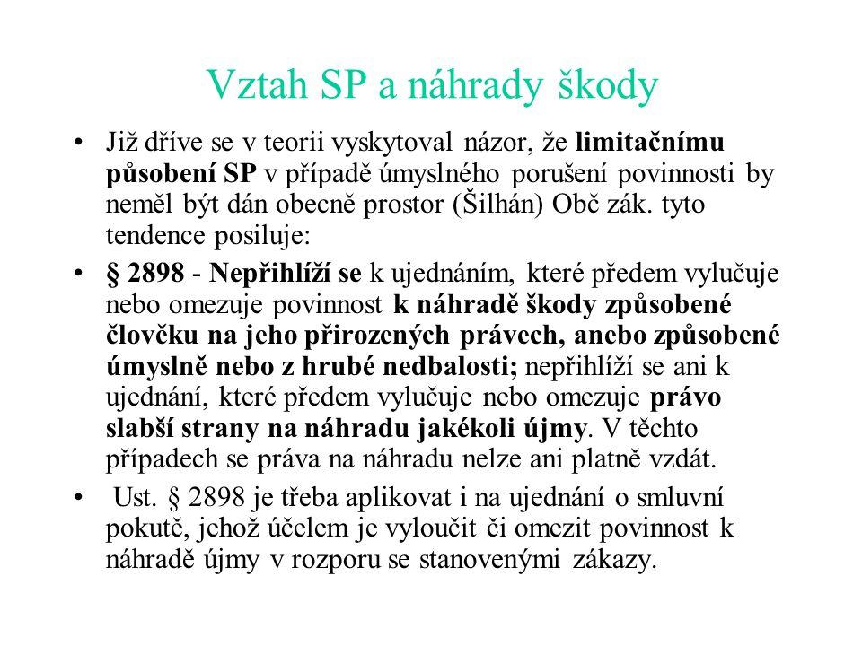 Vztah SP a náhrady škody Již dříve se v teorii vyskytoval názor, že limitačnímu působení SP v případě úmyslného porušení povinnosti by neměl být dán obecně prostor (Šilhán) Obč zák.