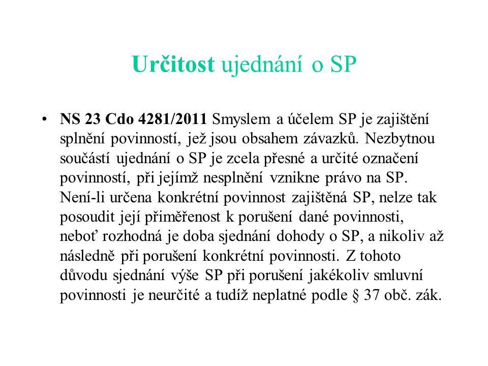 Určitost ujednání o SP NS 23 Cdo 4281/2011 Smyslem a účelem SP je zajištění splnění povinností, jež jsou obsahem závazků.