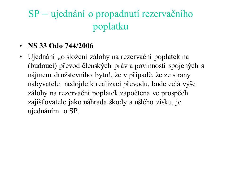 """SP – ujednání o propadnutí rezervačního poplatku NS 33 Odo 744/2006 Ujednání """"o složení zálohy na rezervační poplatek na (budoucí) převod členských práv a povinností spojených s nájmem družstevního bytu!, že v případě, že ze strany nabyvatele nedojde k realizaci převodu, bude celá výše zálohy na rezervační poplatek započtena ve prospěch zajišťovatele jako náhrada škody a ušlého zisku, je ujednáním o SP."""