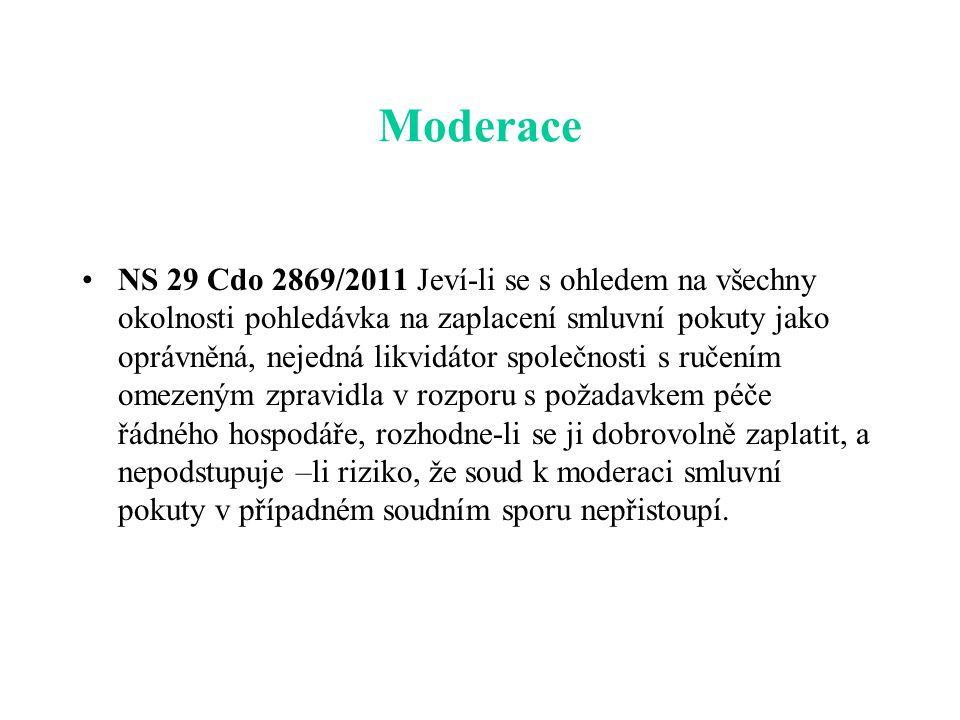 Moderace NS 29 Cdo 2869/2011 Jeví-li se s ohledem na všechny okolnosti pohledávka na zaplacení smluvní pokuty jako oprávněná, nejedná likvidátor společnosti s ručením omezeným zpravidla v rozporu s požadavkem péče řádného hospodáře, rozhodne-li se ji dobrovolně zaplatit, a nepodstupuje –li riziko, že soud k moderaci smluvní pokuty v případném soudním sporu nepřistoupí.