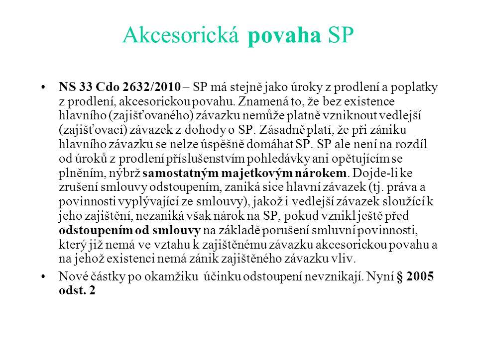 Akcesorická povaha SP NS 33 Cdo 2632/2010 – SP má stejně jako úroky z prodlení a poplatky z prodlení, akcesorickou povahu.