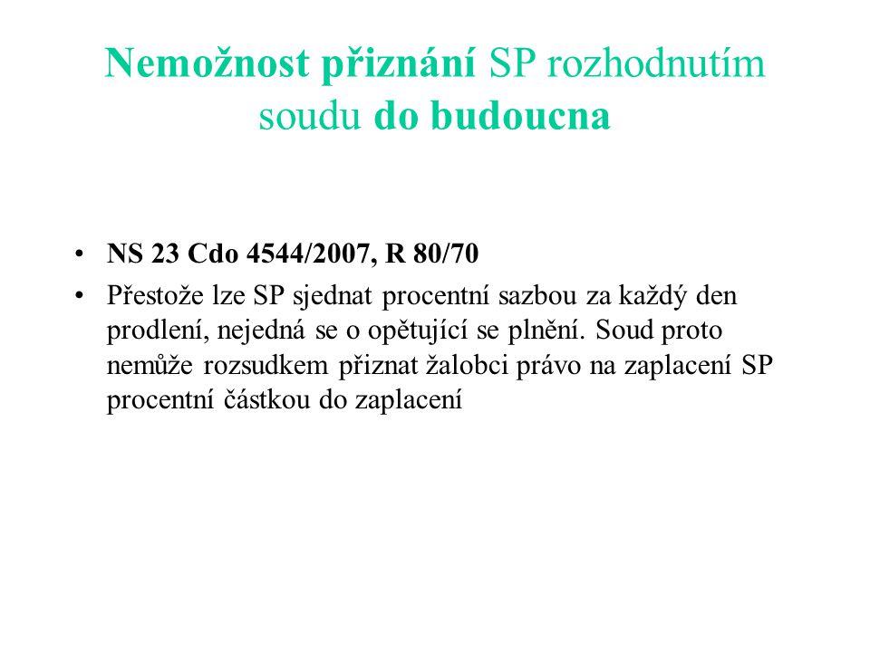 Nemožnost přiznání SP rozhodnutím soudu do budoucna NS 23 Cdo 4544/2007, R 80/70 Přestože lze SP sjednat procentní sazbou za každý den prodlení, nejedná se o opětující se plnění.