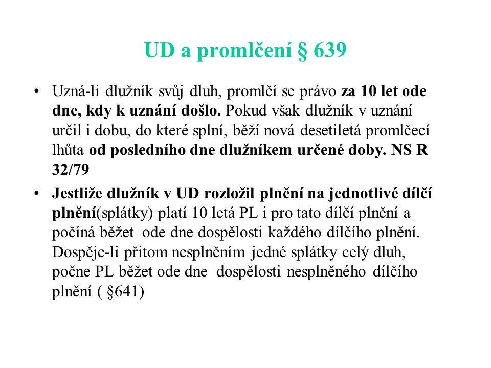 UD a promlčení § 639 Uzná-li dlužník svůj dluh, promlčí se právo za 10 let ode dne, kdy k uznání došlo.