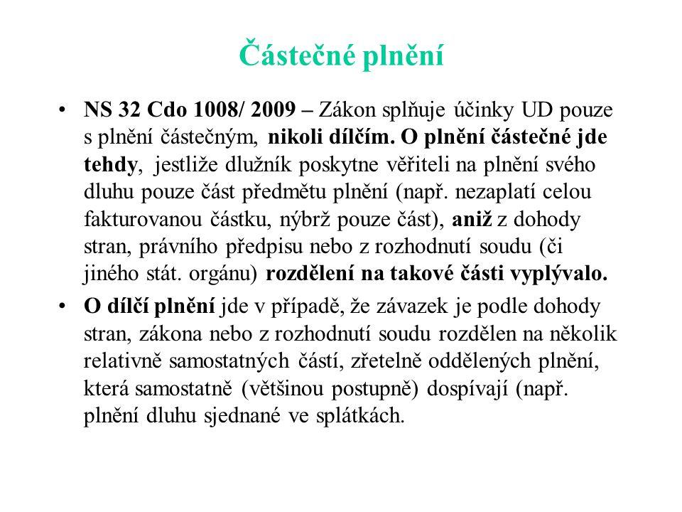 Částečné plnění NS 32 Cdo 1008/ 2009 – Zákon splňuje účinky UD pouze s plnění částečným, nikoli dílčím.