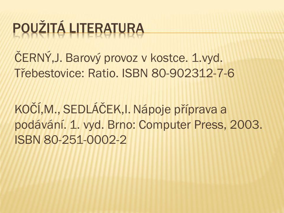 ČERNÝ,J. Barový provoz v kostce. 1.vyd. Třebestovice: Ratio. ISBN 80-902312-7-6 KOČÍ,M., SEDLÁČEK,I. Nápoje příprava a podávání. 1. vyd. Brno: Compute