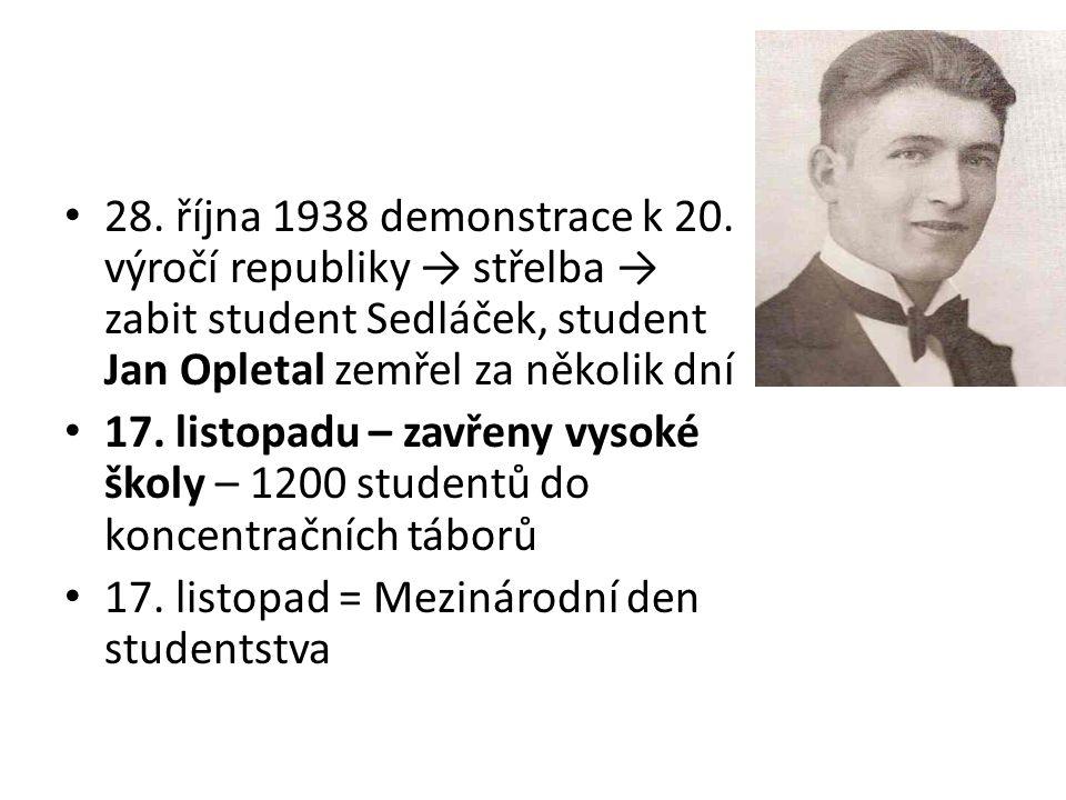 28. října 1938 demonstrace k 20. výročí republiky → střelba → zabit student Sedláček, student Jan Opletal zemřel za několik dní 17. listopadu – zavřen