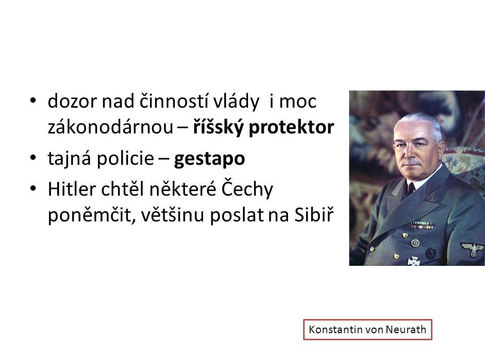 dozor nad činností vlády i moc zákonodárnou – říšský protektor tajná policie – gestapo Hitler chtěl některé Čechy poněmčit, většinu poslat na Sibiř Ko