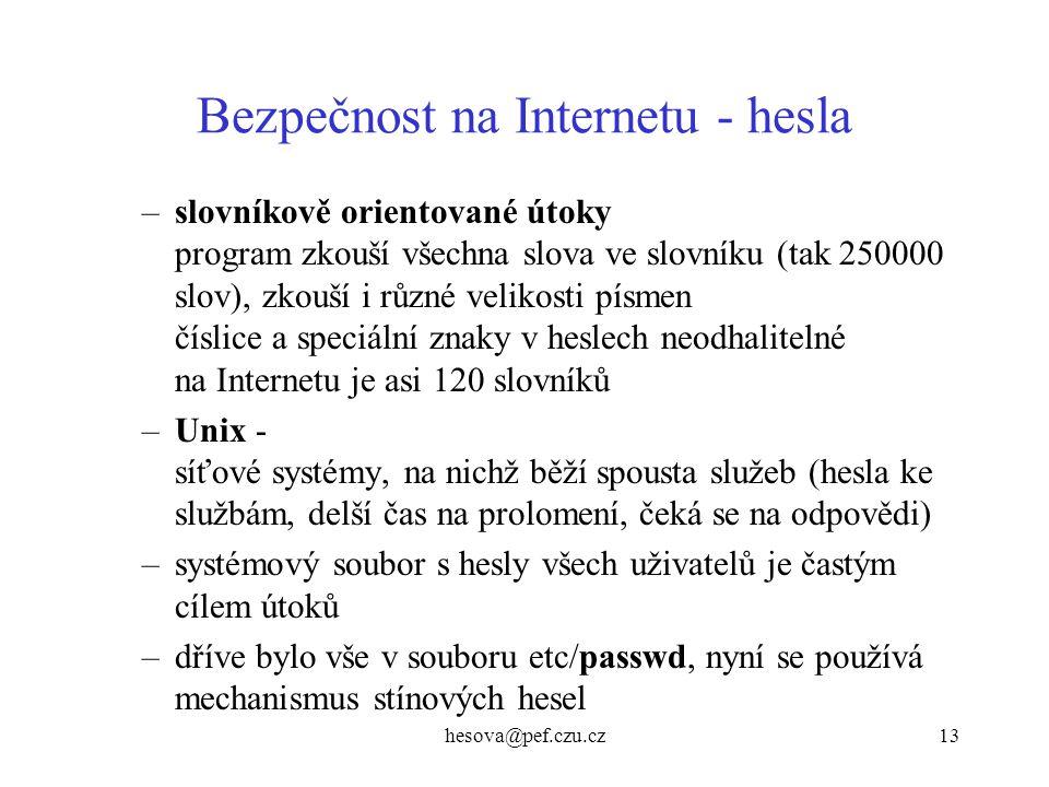 hesova@pef.czu.cz13 Bezpečnost na Internetu - hesla –slovníkově orientované útoky program zkouší všechna slova ve slovníku (tak 250000 slov), zkouší i