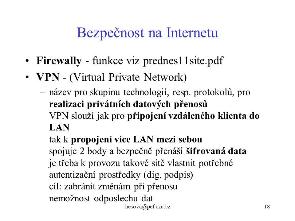 hesova@pef.czu.cz18 Bezpečnost na Internetu Firewally - funkce viz prednes11site.pdf VPN - (Virtual Private Network) –název pro skupinu technologií, r