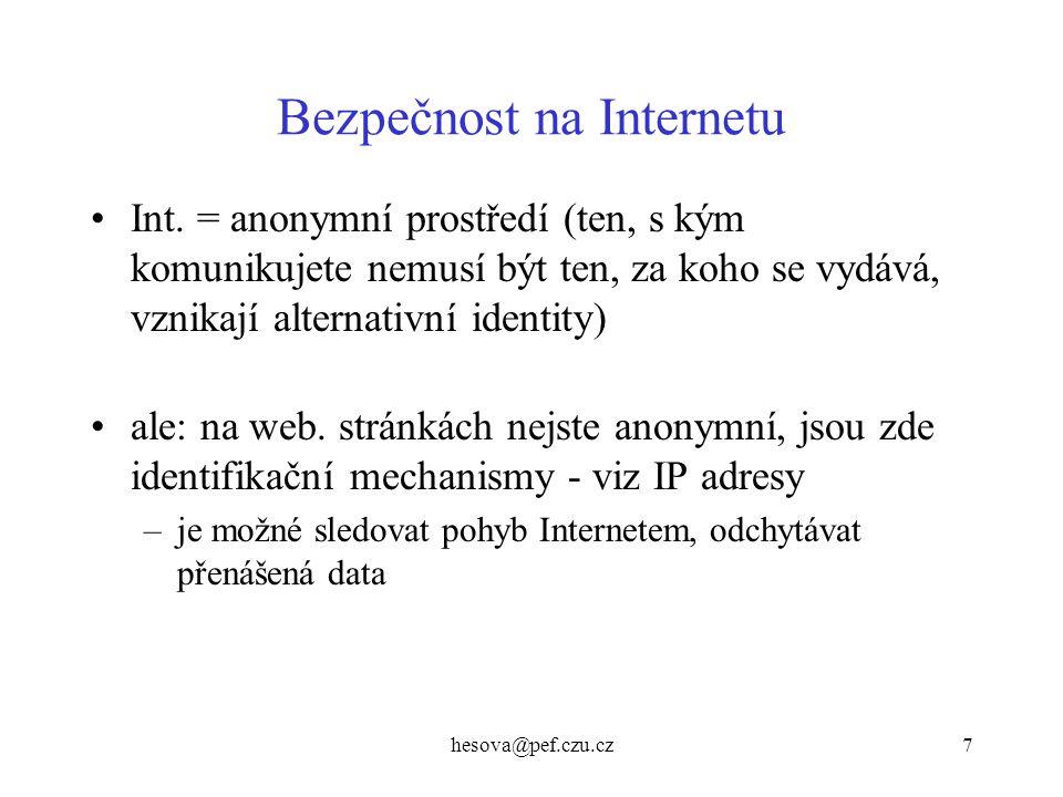 hesova@pef.czu.cz7 Bezpečnost na Internetu Int. = anonymní prostředí (ten, s kým komunikujete nemusí být ten, za koho se vydává, vznikají alternativní