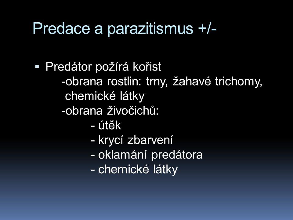 Predace a parazitismus +/-  Predátor požírá kořist -obrana rostlin: trny, žahavé trichomy, chemické látky -obrana živočichů: - útěk - krycí zbarvení - oklamání predátora - chemické látky