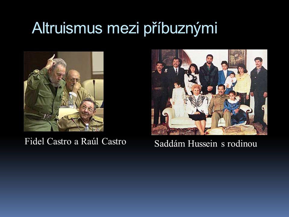 Altruismus mezi příbuznými Fidel Castro a Raúl Castro Saddám Hussein s rodinou