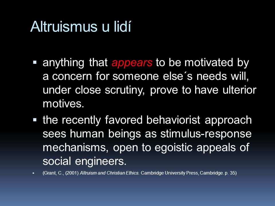 Altruismus u lidí  anything that appears to be motivated by a concern for someone else´s needs will, under close scrutiny, prove to have ulterior motives.