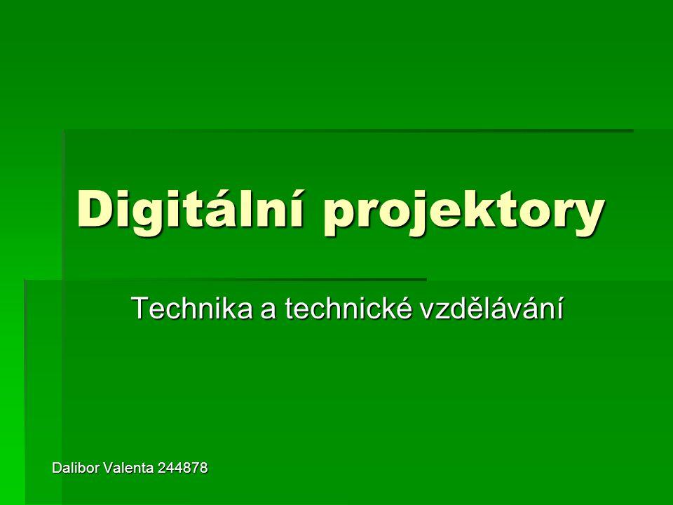 Digitální projektory Technika a technické vzdělávání Dalibor Valenta 244878