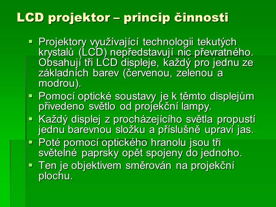 LCD projektor – princip činnosti  Projektory využívající technologii tekutých krystalů (LCD) nepředstavují nic převratného. Obsahují tři LCD displeje