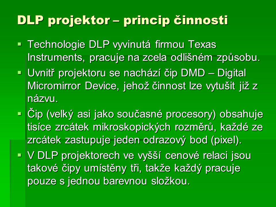 DLP projektor – princip činnosti  Technologie DLP vyvinutá firmou Texas Instruments, pracuje na zcela odlišném způsobu.  Uvnitř projektoru se nacház
