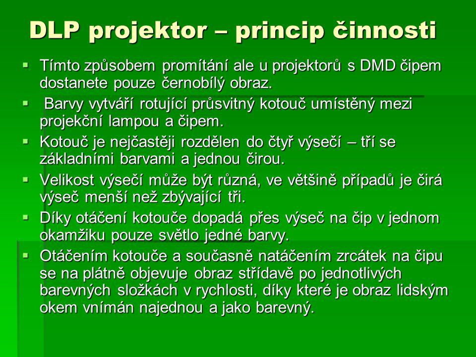 DLP projektor – princip činnosti  Tímto způsobem promítání ale u projektorů s DMD čipem dostanete pouze černobílý obraz.  Barvy vytváří rotující prů