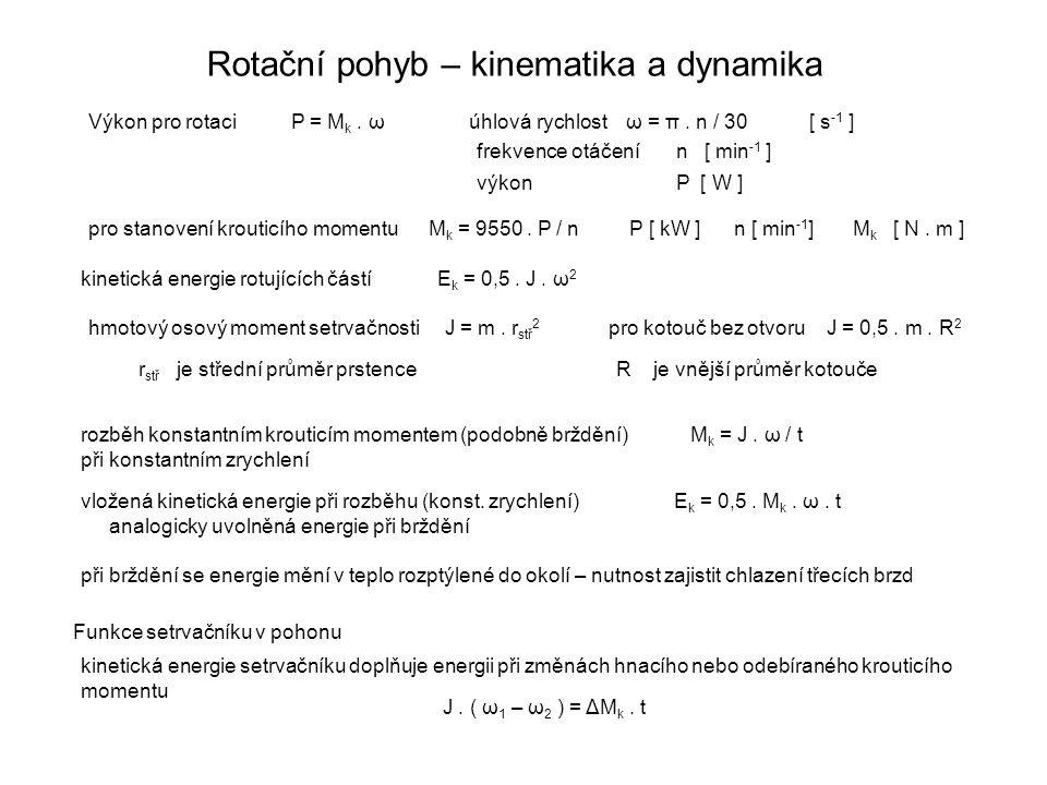 Rotační pohyb – kinematika a dynamika Výkon pro rotaci P = M k. ω úhlová rychlost ω = π. n / 30 [ s -1 ] frekvence otáčení n [ min -1 ] výkon P [ W ]