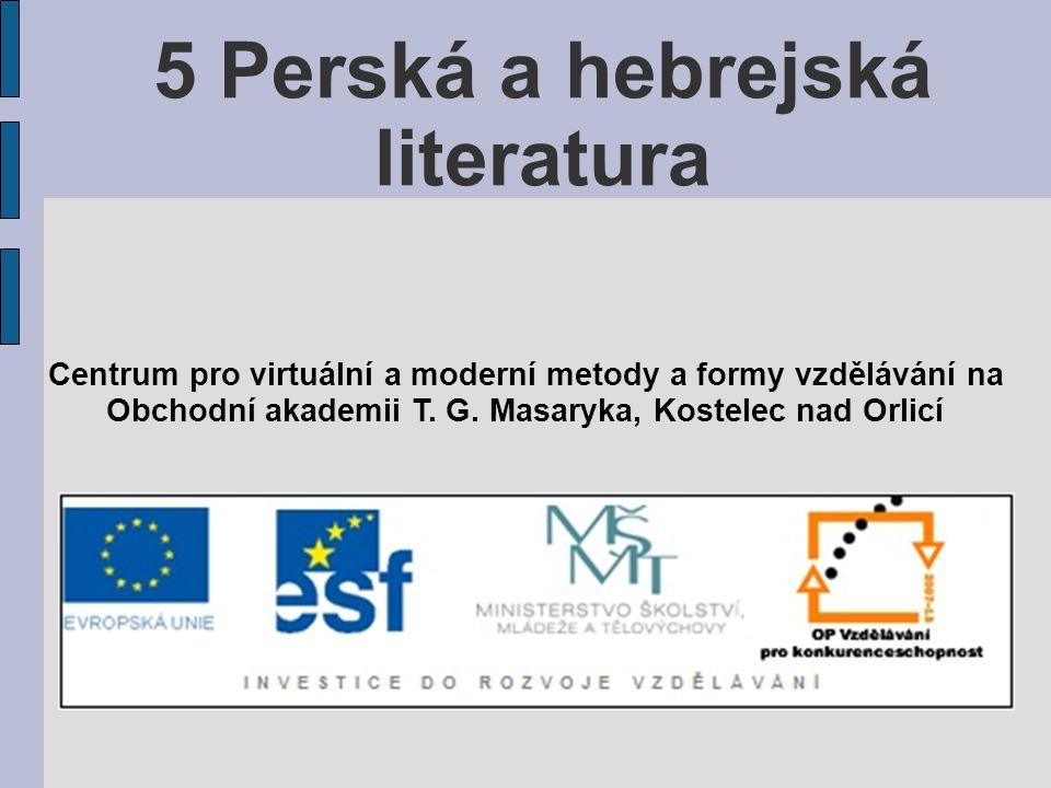 5 Perská a hebrejská literatura Centrum pro virtuální a moderní metody a formy vzdělávání na Obchodní akademii T.