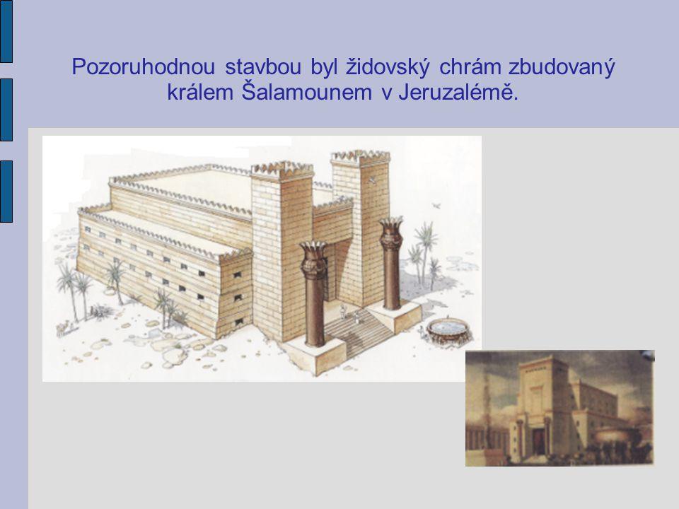 Pozoruhodnou stavbou byl židovský chrám zbudovaný králem Šalamounem v Jeruzalémě.