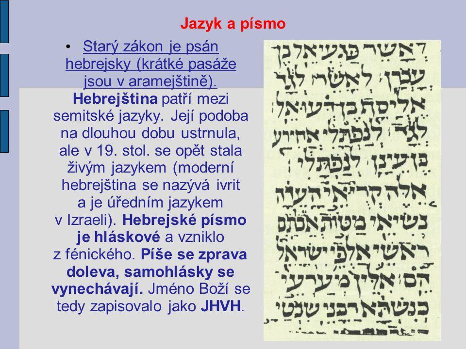 Jazyk a písmo Starý zákon je psán hebrejsky (krátké pasáže jsou v aramejštině).