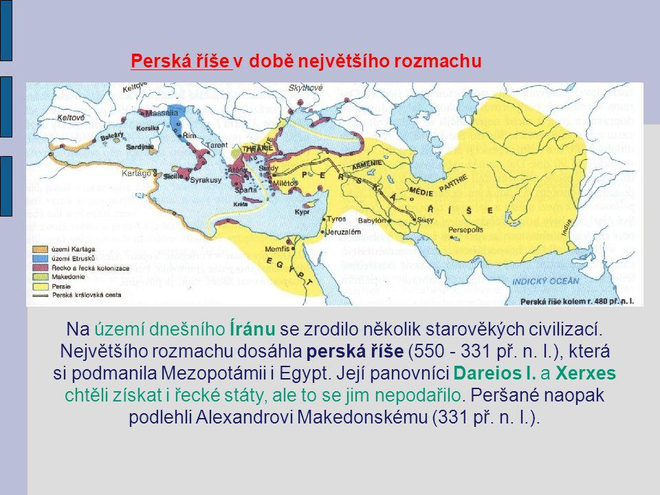 Perská říše v době největšího rozmachu Na území dnešního Íránu se zrodilo několik starověkých civilizací.