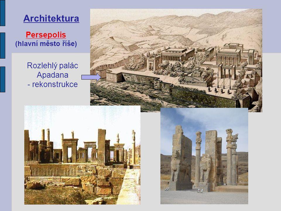 Architektura Rozlehlý palác Apadana - rekonstrukce Persepolis (hlavní město říše)
