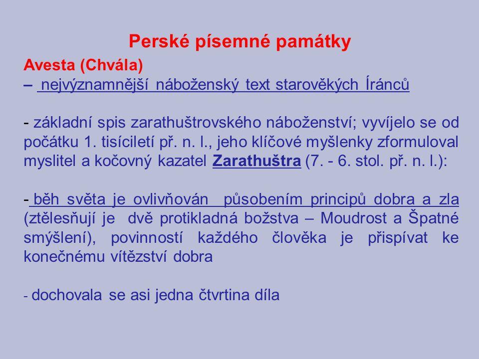 Perské písemné památky Avesta (Chvála) – nejvýznamnější náboženský text starověkých Íránců - základní spis zarathuštrovského náboženství; vyvíjelo se od počátku 1.