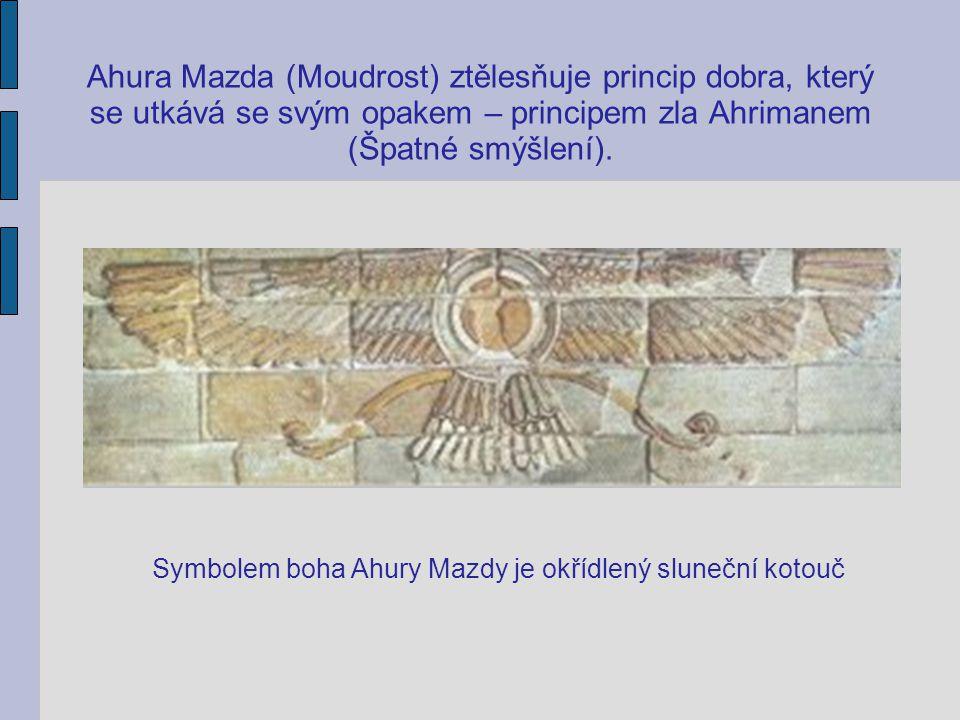 Ahura Mazda (Moudrost) ztělesňuje princip dobra, který se utkává se svým opakem – principem zla Ahrimanem (Špatné smýšlení).