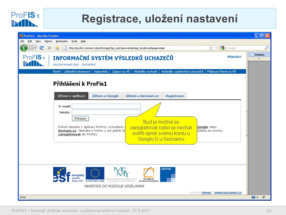 """23 ProFIS1 – Seminář """"Kritické momenty využitelnosti státních maturit , 27.9.2011 Registrace, uložení nastavení Buď je možné se zaregistrovat nebo se nechat ověřit oproti svému kontu u Googlu či u Seznamu"""